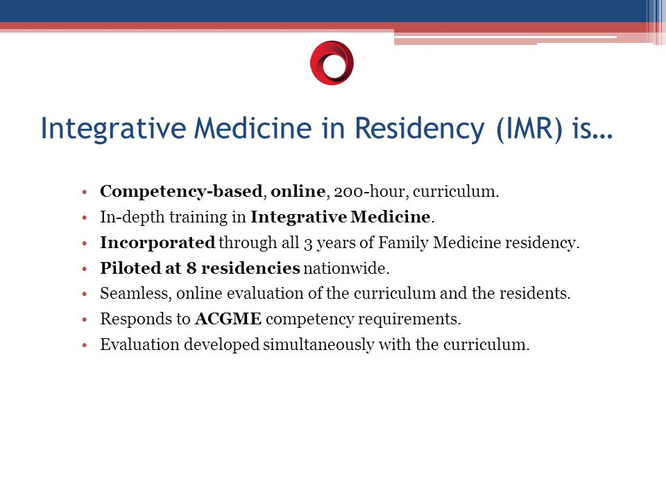 Integrative Medicine in Residency (IMR) is… Competency-based, online, 200-hour, curriculum.