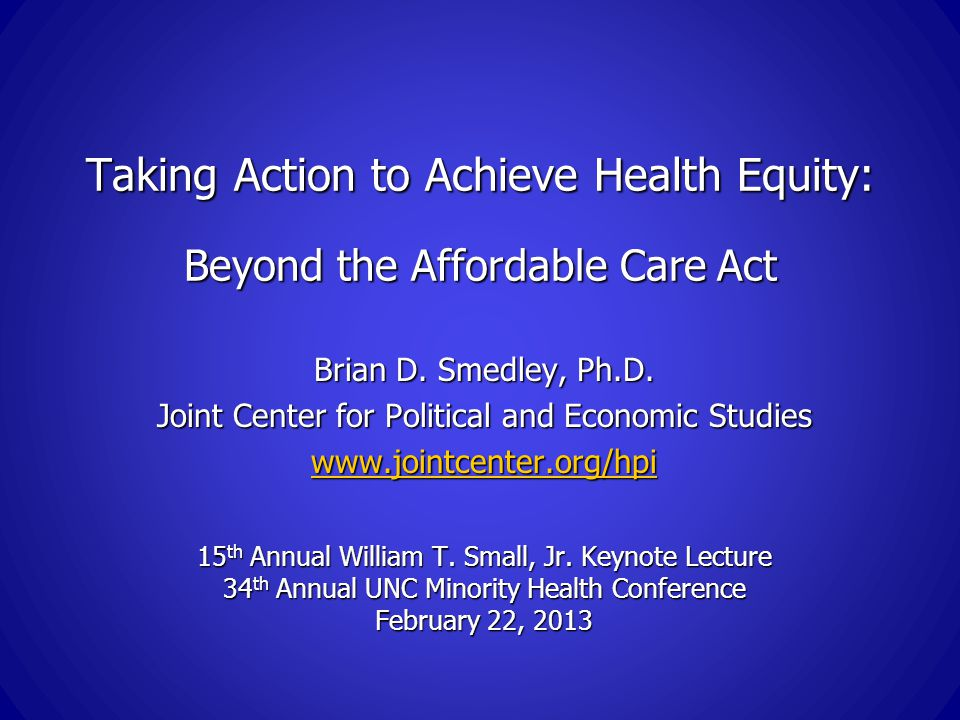 Taking Action to Achieve Health Equity: Beyond the Affordable Care Act Brian D.