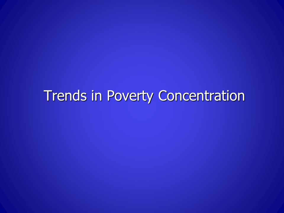 Trends in Poverty Concentration
