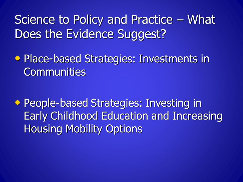 Science to Policy and Practice – What Does the Evidence Suggest.