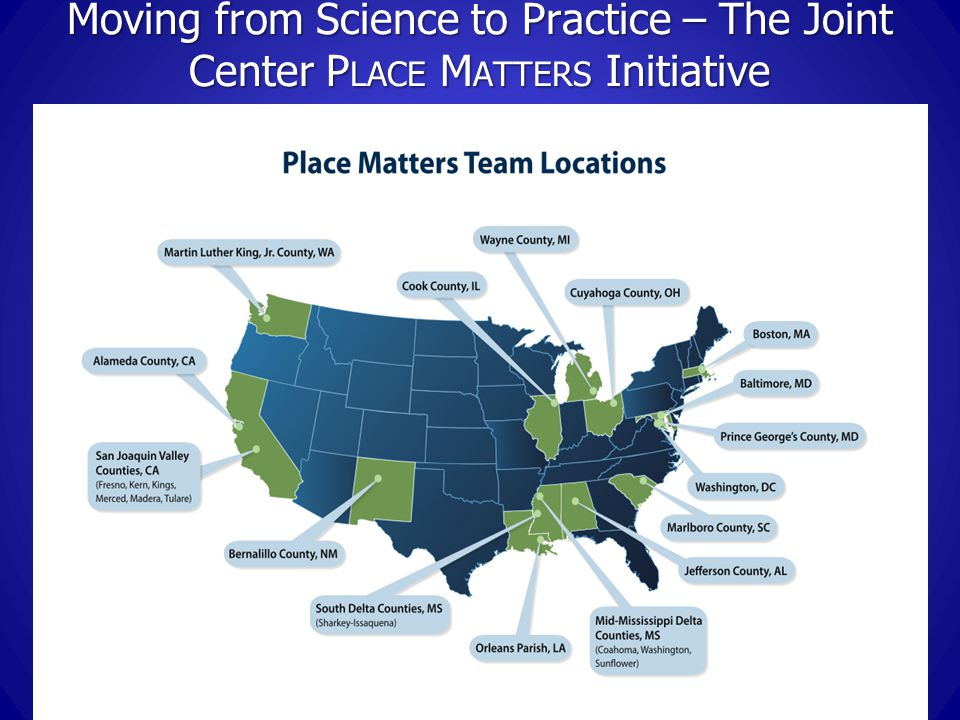 Moving from Science to Practice – The Joint Center P LACE M ATTERS Initiative