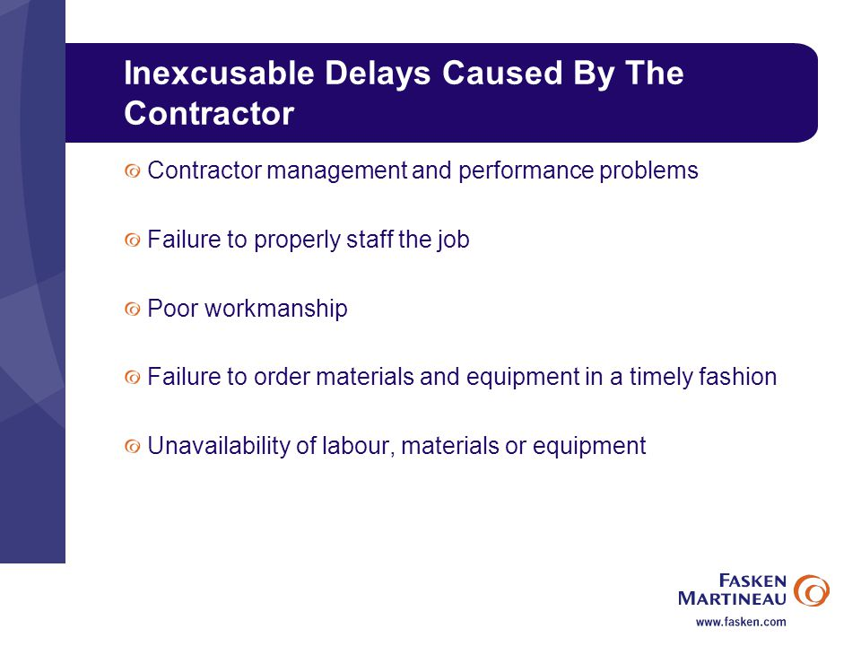 Inexcusable Delays Caused By The Contractor Contractor management and performance problems Failure to properly staff the job Poor workmanship Failure to order materials and equipment in a timely fashion Unavailability of labour, materials or equipment