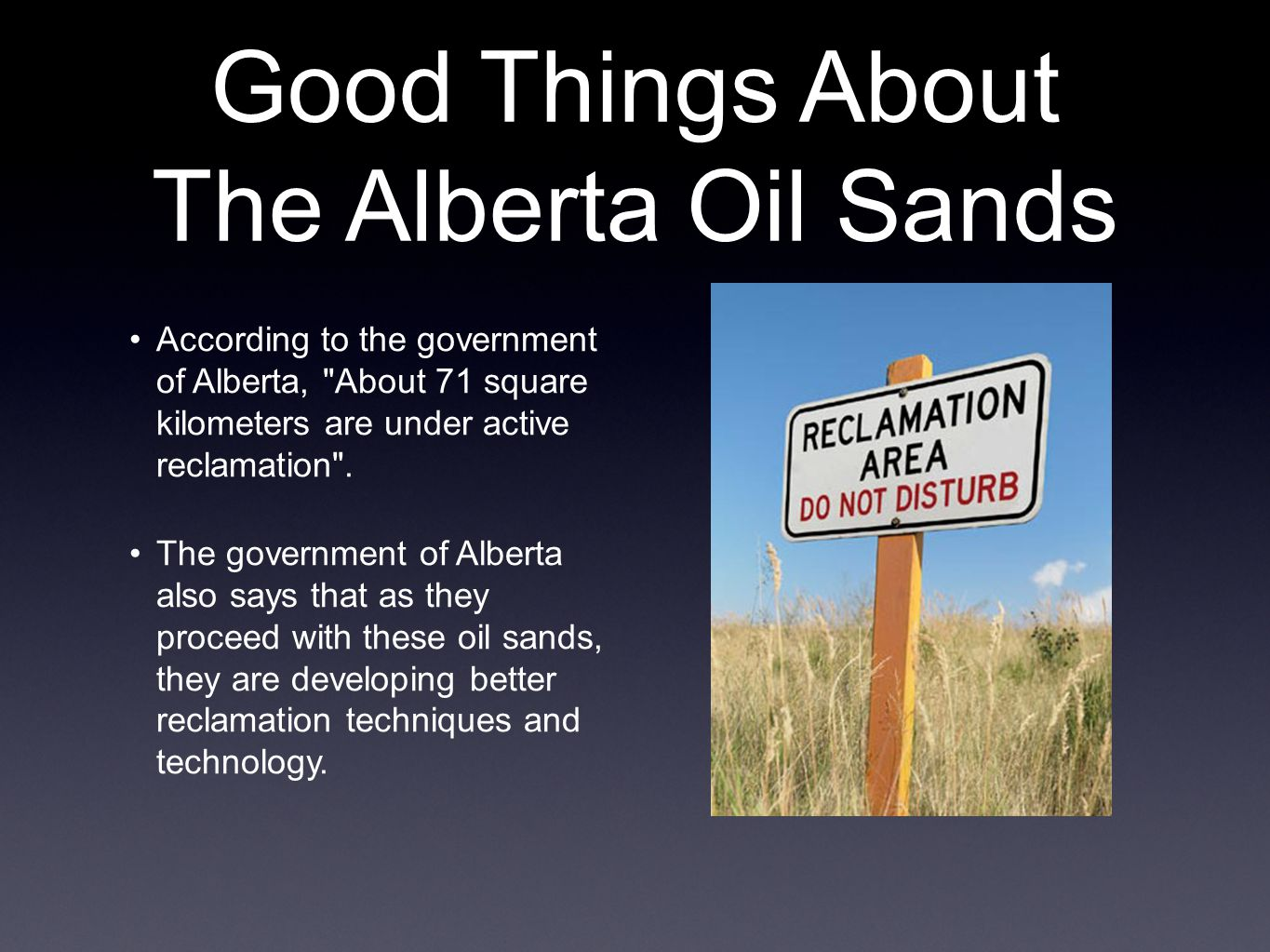 Good Things About The Alberta Oil Sands According to the government of Alberta, About 71 square kilometers are under active reclamation .