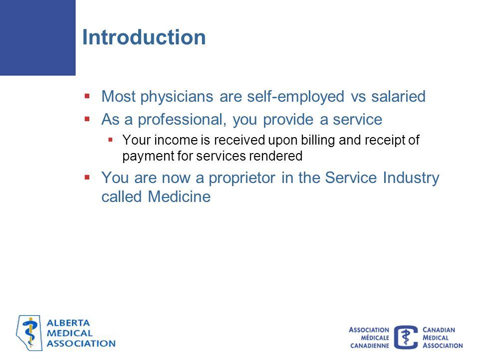 Introduction  Most physicians are self-employed vs salaried  As a professional, you provide a service  Your income is received upon billing and rec