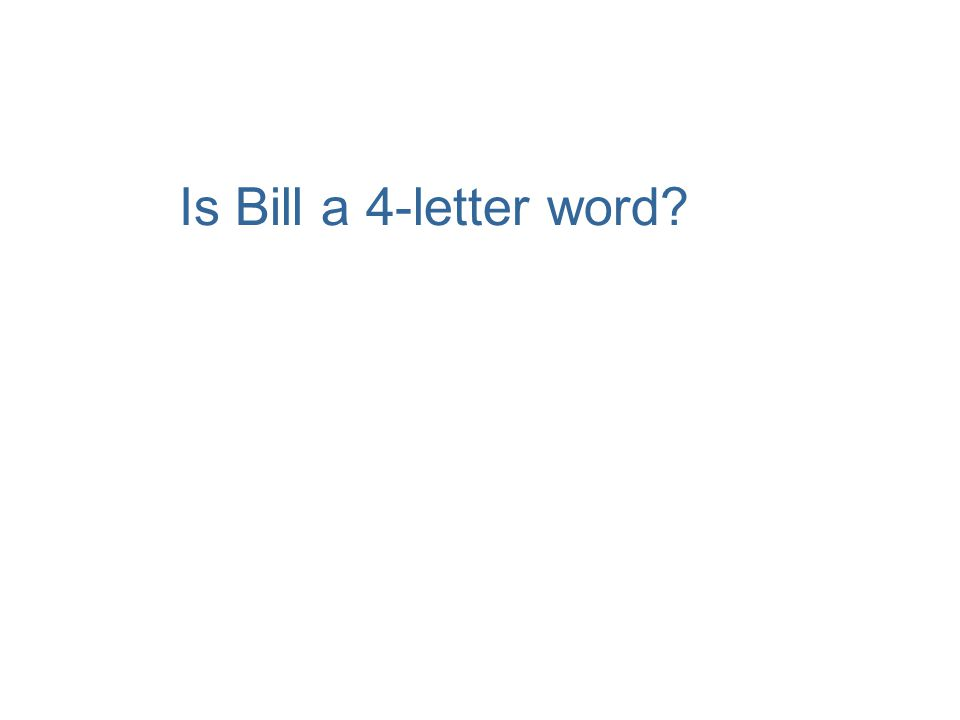 Is Bill a 4-letter word?