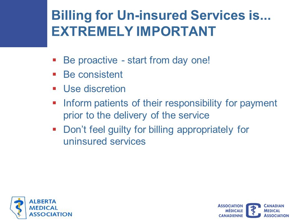 Billing for Un-insured Services is...EXTREMELY IMPORTANT  Be proactive - start from day one.