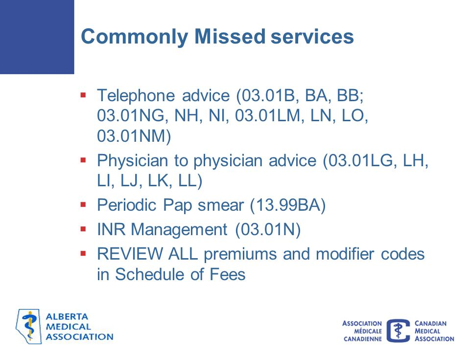 Commonly Missed services  Telephone advice (03.01B, BA, BB; 03.01NG, NH, NI, 03.01LM, LN, LO, 03.01NM)  Physician to physician advice (03.01LG, LH,