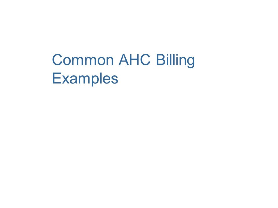 Common AHC Billing Examples