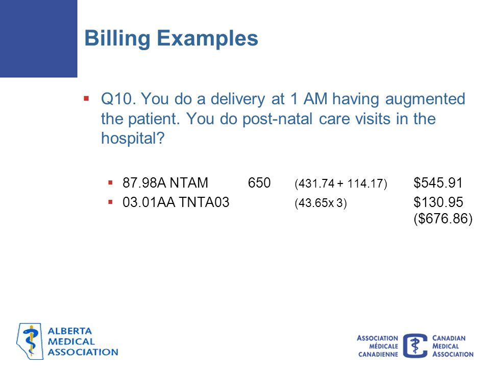 Billing Examples  Q10.You do a delivery at 1 AM having augmented the patient.