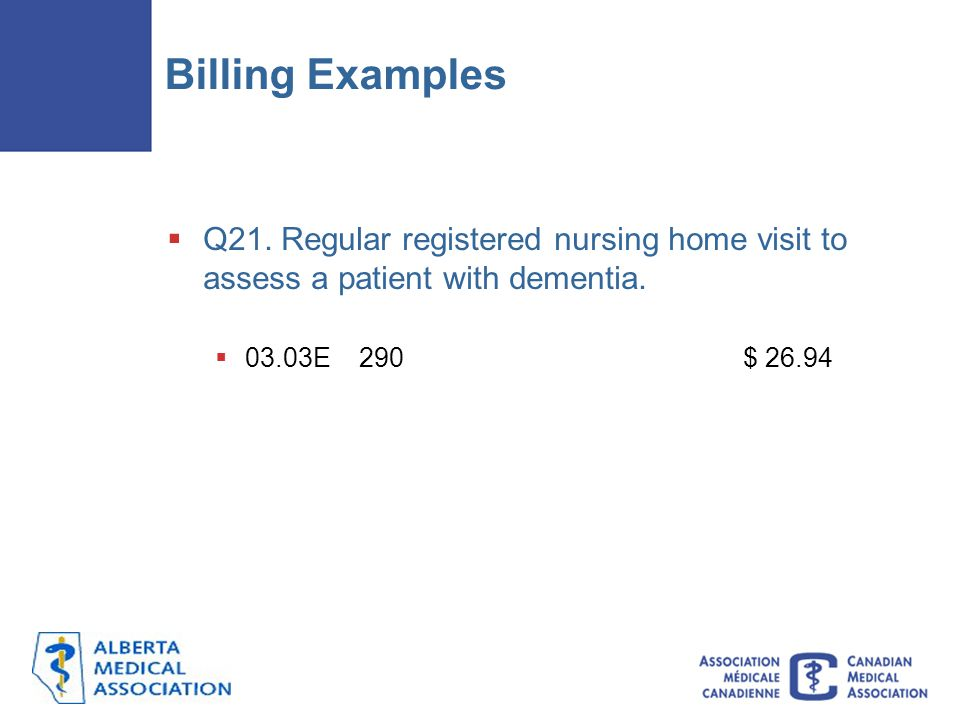 Billing Examples  Q21.Regular registered nursing home visit to assess a patient with dementia.