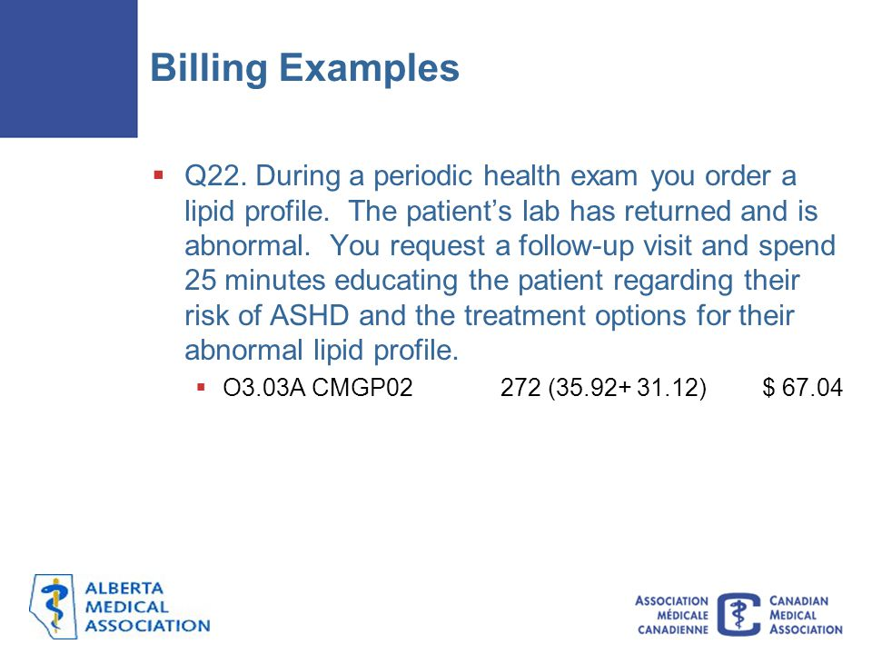 Billing Examples  Q22.During a periodic health exam you order a lipid profile.