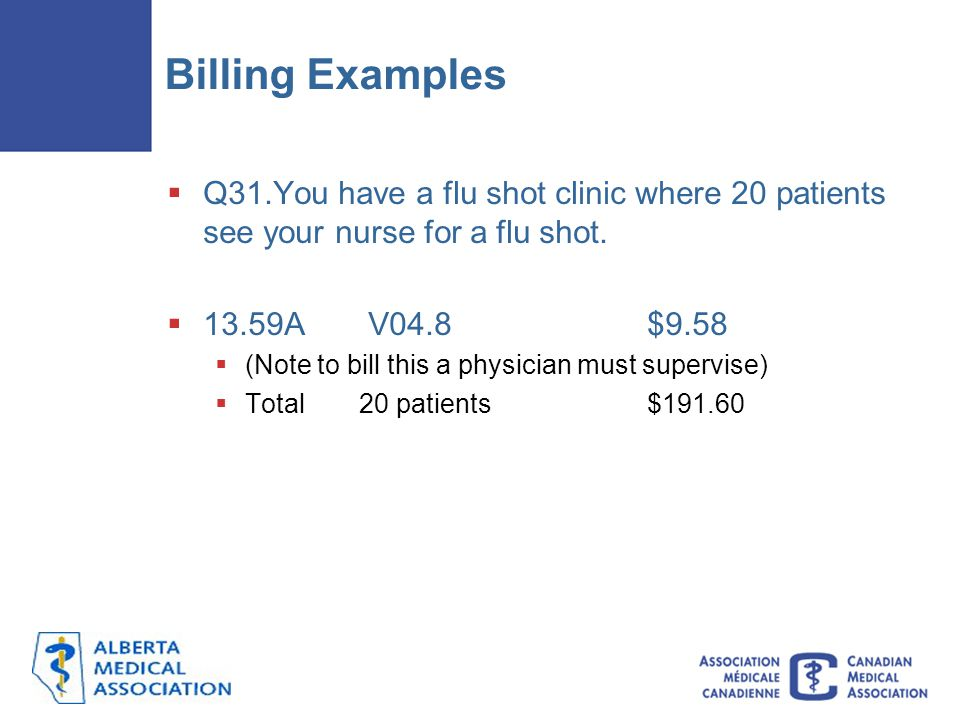 Billing Examples  Q31.You have a flu shot clinic where 20 patients see your nurse for a flu shot.