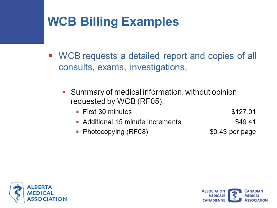 WCB Billing Examples  WCB requests a detailed report and copies of all consults, exams, investigations.