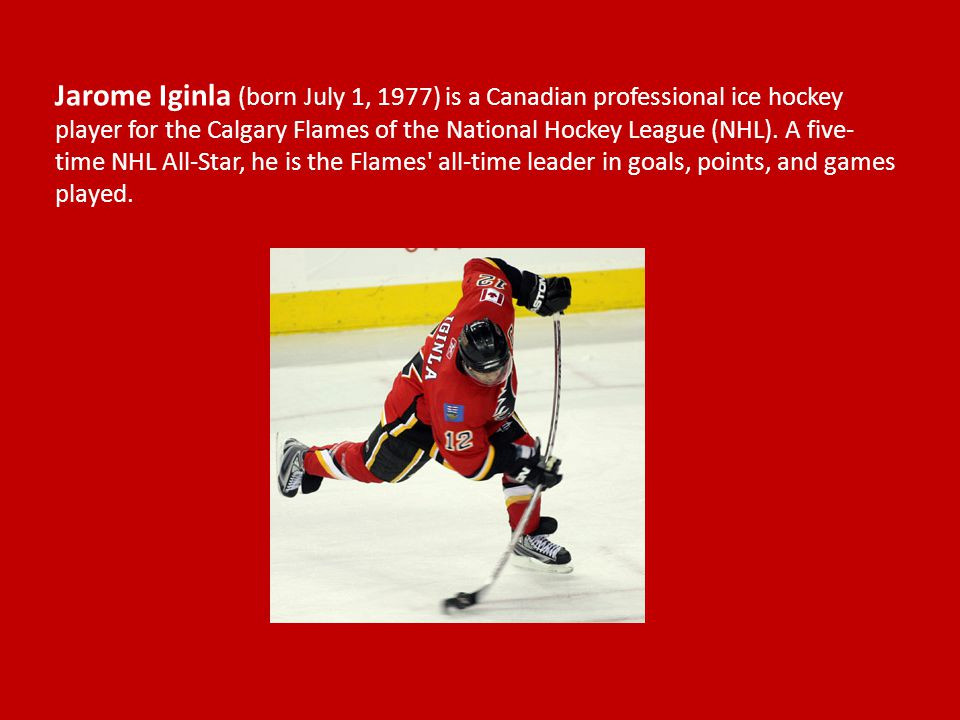 Jarome Iginla (born July 1, 1977) is a Canadian professional ice hockey player for the Calgary Flames of the National Hockey League (NHL).
