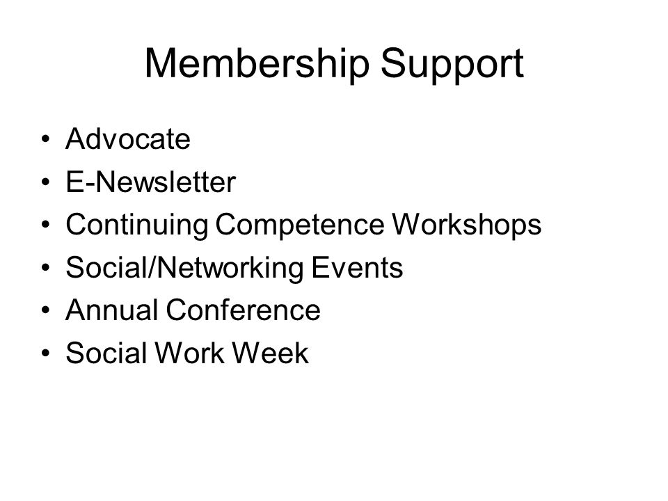 Membership Support Advocate E-Newsletter Continuing Competence Workshops Social/Networking Events Annual Conference Social Work Week