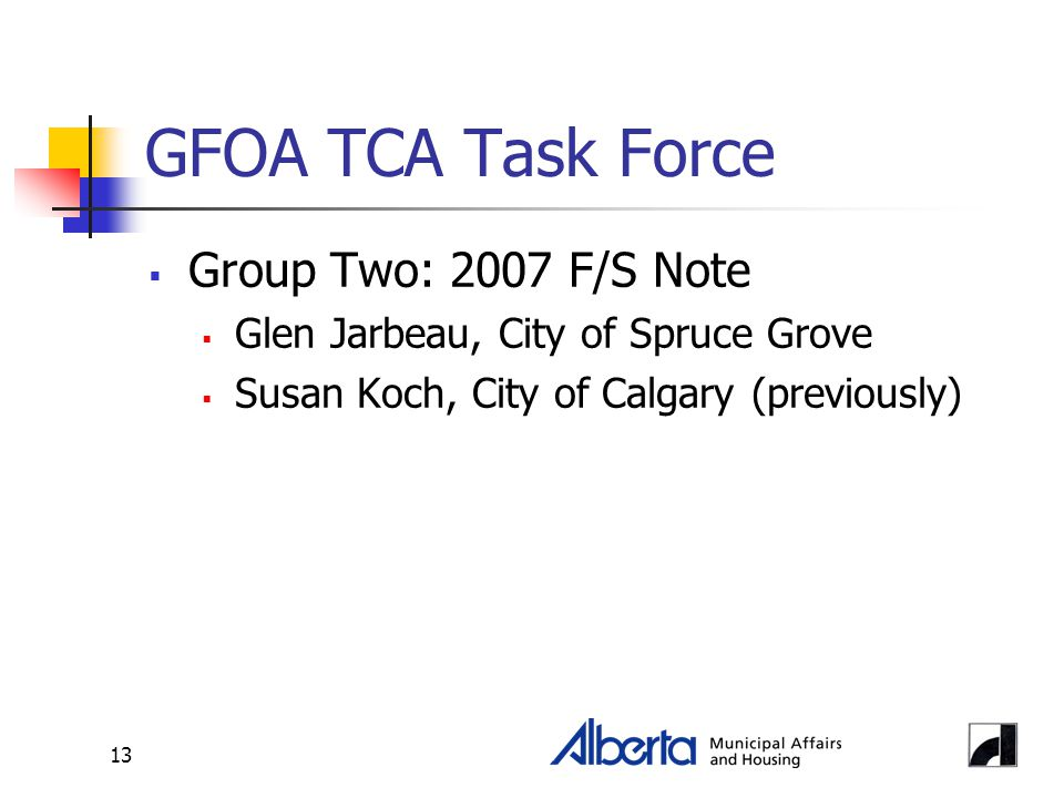 13 GFOA TCA Task Force  Group Two: 2007 F/S Note  Glen Jarbeau, City of Spruce Grove  Susan Koch, City of Calgary (previously)