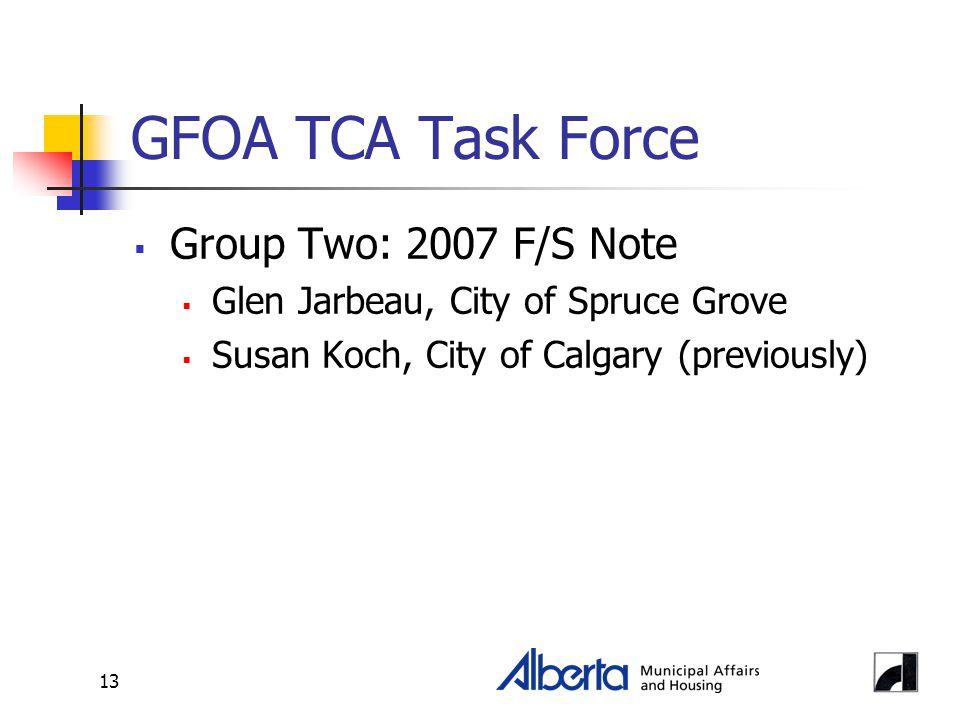 13 GFOA TCA Task Force  Group Two: 2007 F/S Note  Glen Jarbeau, City of Spruce Grove  Susan Koch, City of Calgary (previously)