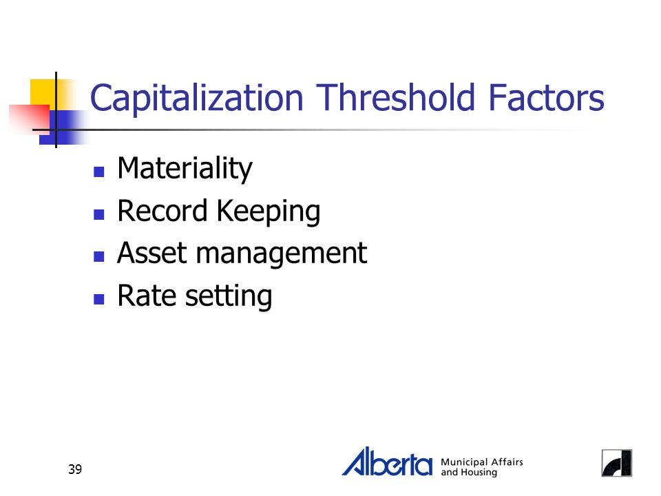 39 Capitalization Threshold Factors Materiality Record Keeping Asset management Rate setting