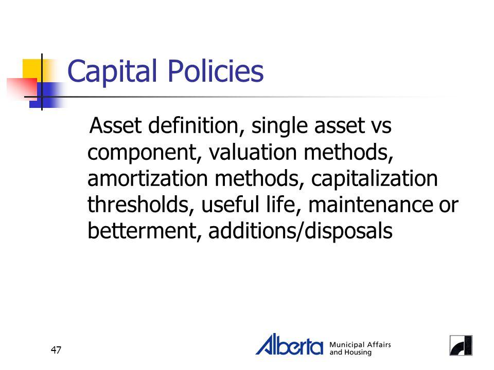47 Capital Policies Asset definition, single asset vs component, valuation methods, amortization methods, capitalization thresholds, useful life, main