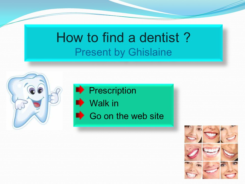 How to find a dentist .