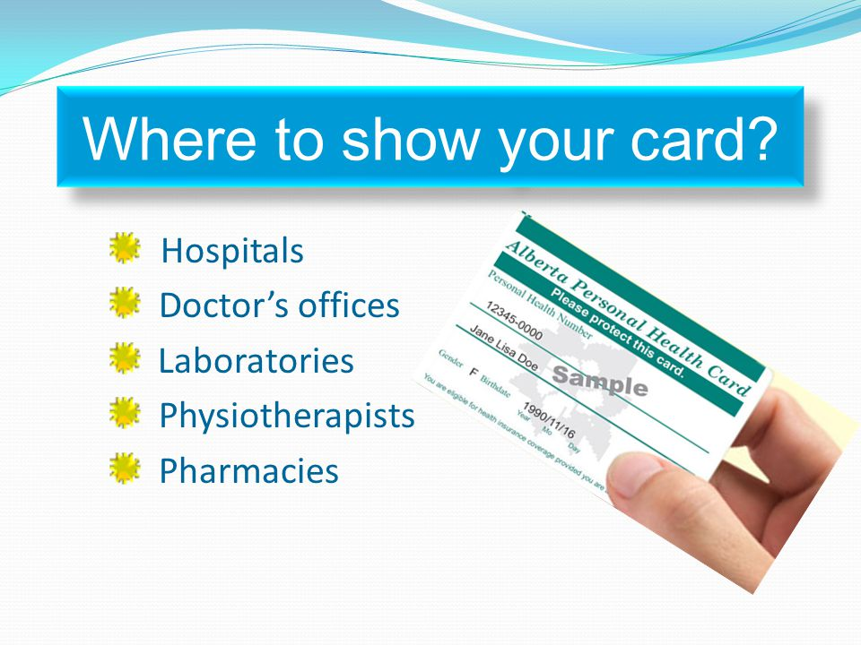 Where to show your card Hospitals Doctor's offices Laboratories Physiotherapists Pharmacies