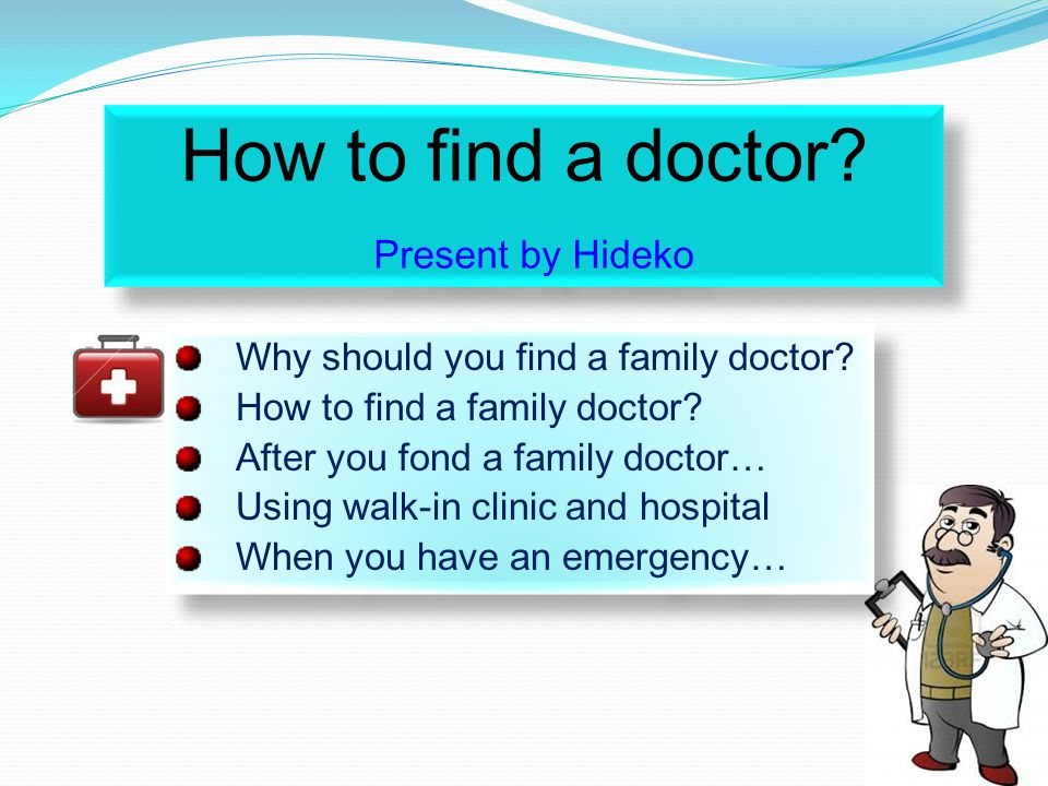 How to find a doctor. Present by Hideko Why should you find a family doctor.