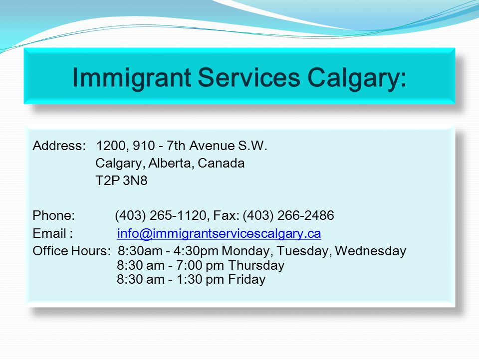 Immigrant Services Calgary: Address: 1200, 910 - 7th Avenue S.W.