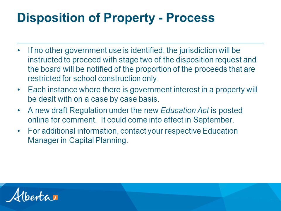 Disposition of Property - Process If no other government use is identified, the jurisdiction will be instructed to proceed with stage two of the disposition request and the board will be notified of the proportion of the proceeds that are restricted for school construction only.