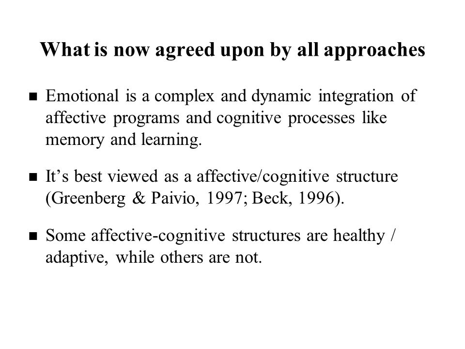 What is now agreed upon by all approaches Emotional is a complex and dynamic integration of affective programs and cognitive processes like memory and learning.