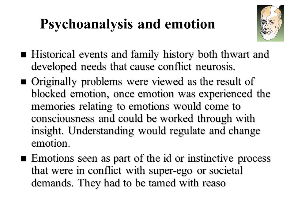 Psychoanalysis and emotion Historical events and family history both thwart and developed needs that cause conflict neurosis.
