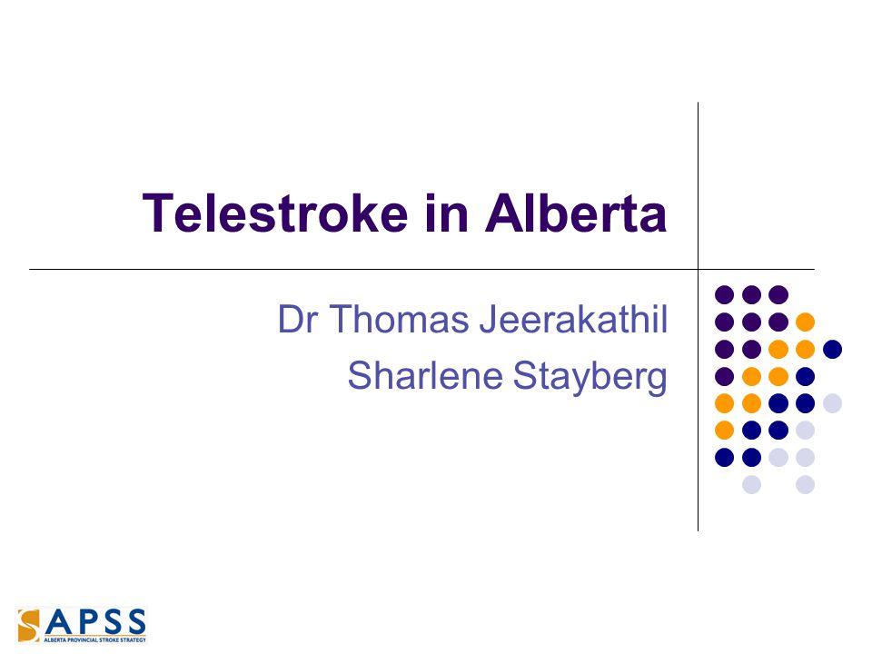 Telestroke in Alberta Dr Thomas Jeerakathil Sharlene Stayberg