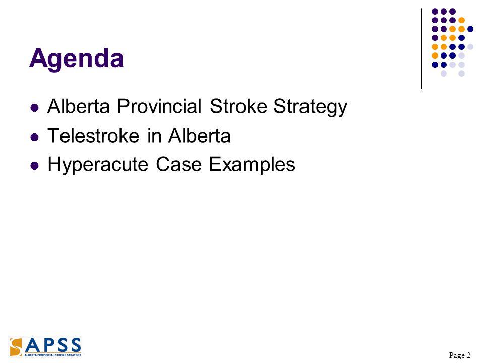 Page 2 Agenda Alberta Provincial Stroke Strategy Telestroke in Alberta Hyperacute Case Examples