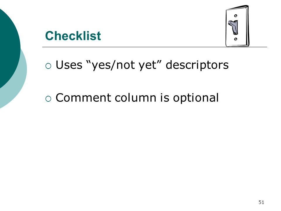 51 Checklist  Uses yes/not yet descriptors  Comment column is optional