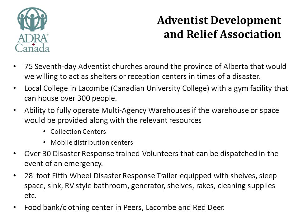 Adventist Development and Relief Association 75 Seventh-day Adventist churches around the province of Alberta that would we willing to act as shelters or reception centers in times of a disaster.