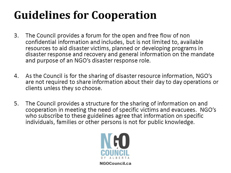 3.The Council provides a forum for the open and free flow of non confidential information and includes, but is not limited to, available resources to aid disaster victims, planned or developing programs in disaster response and recovery and general information on the mandate and purpose of an NGO's disaster response role.