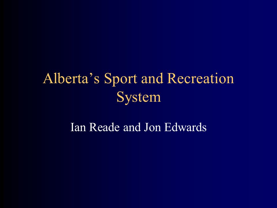 Alberta's Sport and Recreation System Ian Reade and Jon Edwards