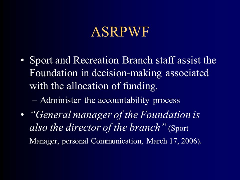 ASRPWF Sport and Recreation Branch staff assist the Foundation in decision-making associated with the allocation of funding.