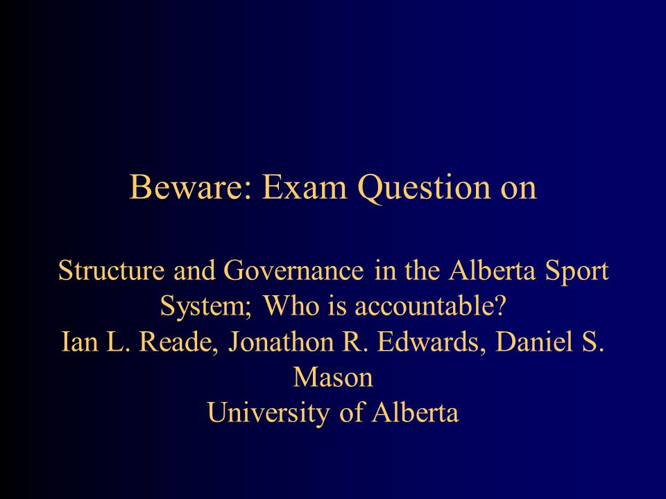 Beware: Exam Question on Structure and Governance in the Alberta Sport System; Who is accountable.