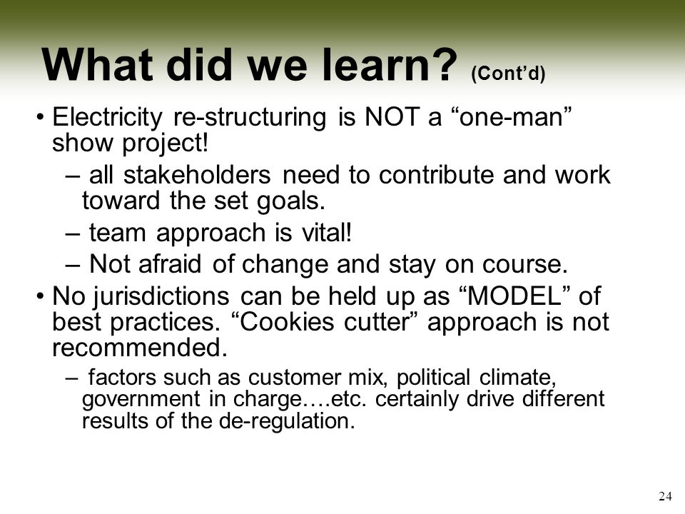 What did we learn. (Cont'd) Electricity re-structuring is NOT a one-man show project.