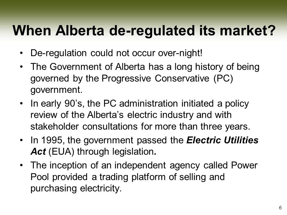 7 Steps to de-regulation (re-structuring) … Electric Utilities Act (EUA) Passed – energy traded through Power Pool May 1995 June 1995 Jan 1 1996 June 1998 Aug 2000 Jan 1 2001 Power Pool (PP) Council formed EUA takes effect Power Pool begins operation, wholesale market starts.