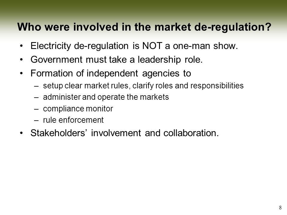 Who were involved in the market de-regulation. Electricity de-regulation is NOT a one-man show.