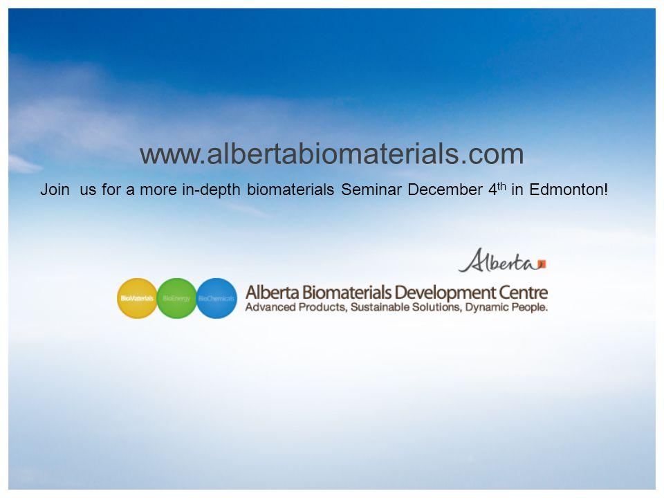 www.albertabiomaterials.com Join us for a more in-depth biomaterials Seminar December 4 th in Edmonton!