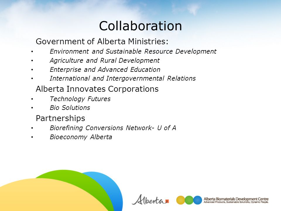 Collaboration Government of Alberta Ministries: Environment and Sustainable Resource Development Agriculture and Rural Development Enterprise and Adva