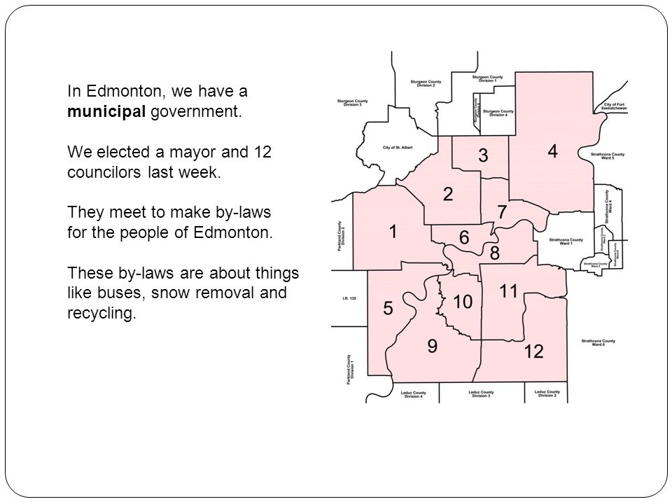 In Edmonton, we have a municipal government. We elected a mayor and 12 councilors last week.