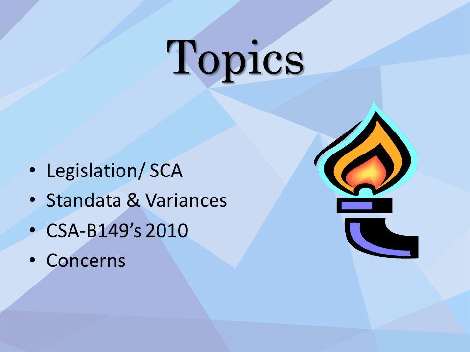 Topics Legislation/ SCA Standata & Variances CSA-B149's 2010 Concerns