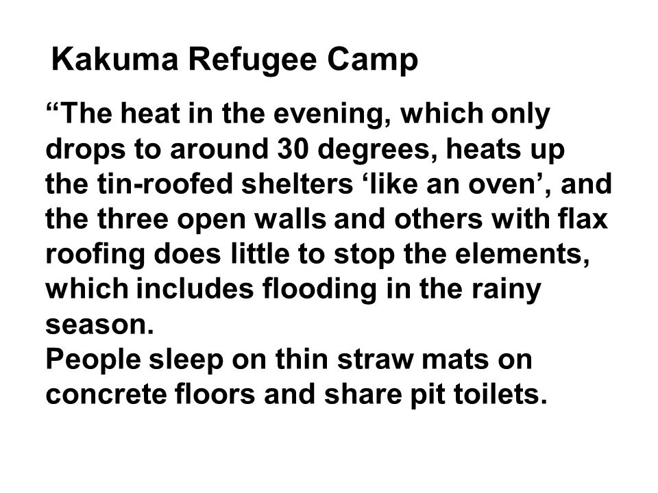 """""""The heat in the evening, which only drops to around 30 degrees, heats up the tin-roofed shelters 'like an oven', and the three open walls and others"""