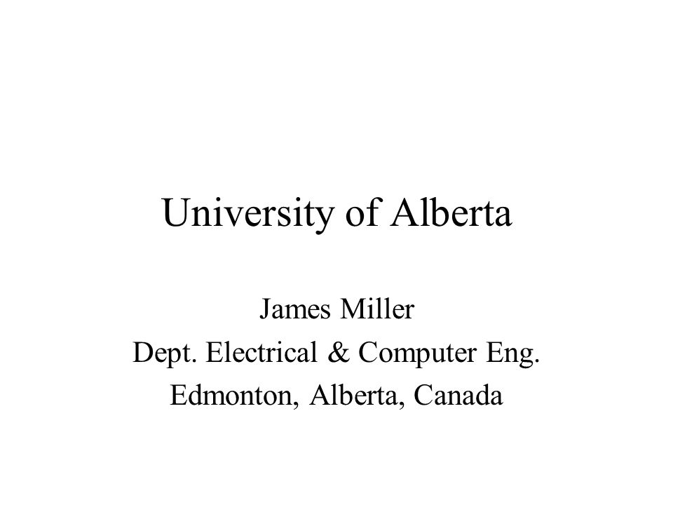 University of Alberta James Miller Dept. Electrical & Computer Eng. Edmonton, Alberta, Canada