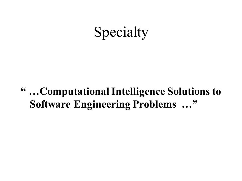 Specialty …Computational Intelligence Solutions to Software Engineering Problems …