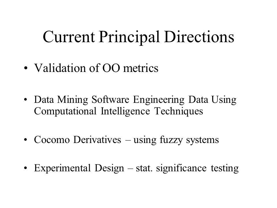 Current Principal Directions Validation of OO metrics Data Mining Software Engineering Data Using Computational Intelligence Techniques Cocomo Derivat