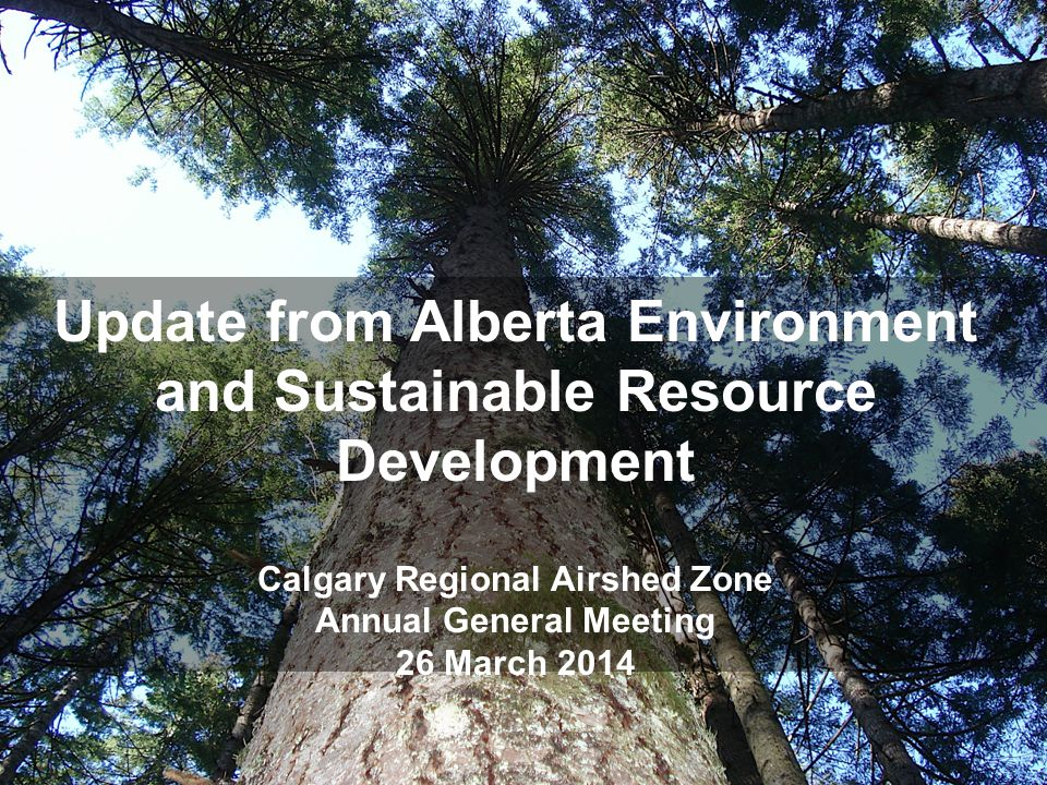 Update from Alberta Environment and Sustainable Resource Development Calgary Regional Airshed Zone Annual General Meeting 26 March 2014